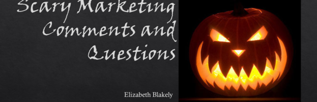 Scary Marketing Comments and Questions